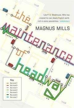 Magnus Mills - The Maintenance of Headway